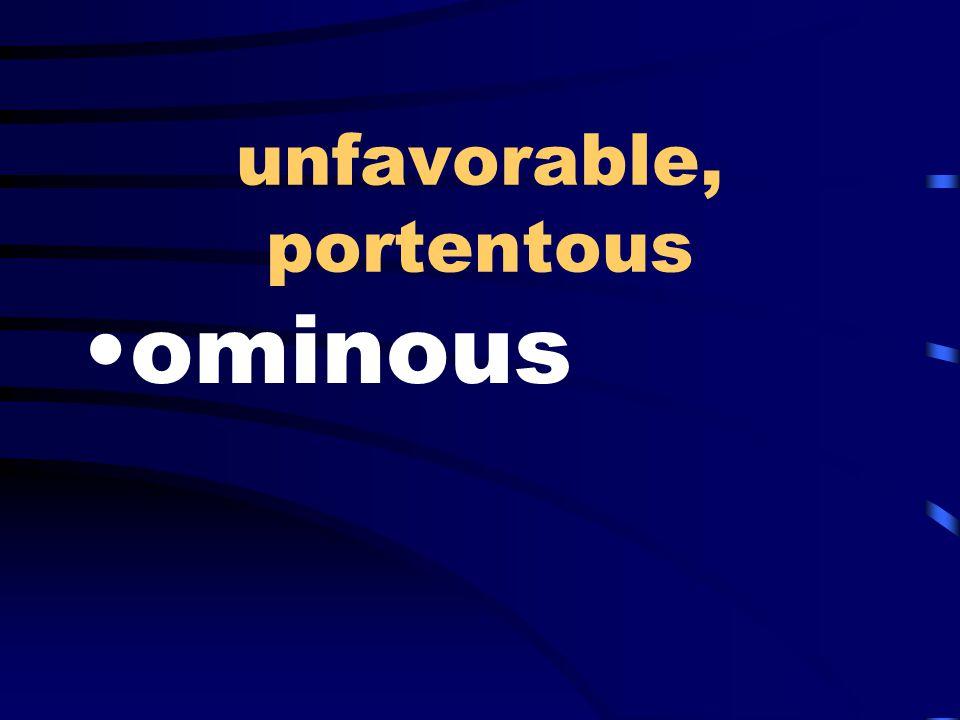 unfavorable, portentous ominous