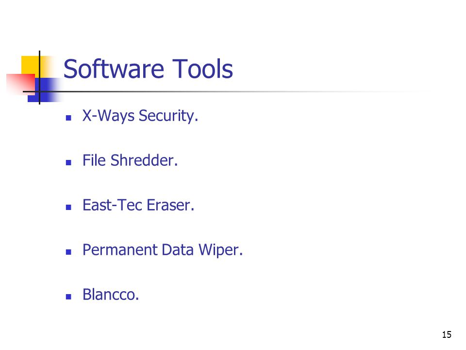 15 Software Tools X-Ways Security. File Shredder. East-Tec Eraser. Permanent Data Wiper. Blancco.