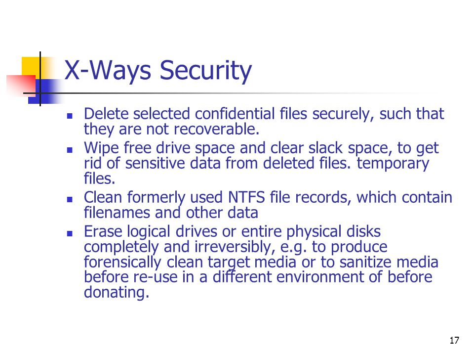 17 X-Ways Security Delete selected confidential files securely, such that they are not recoverable.