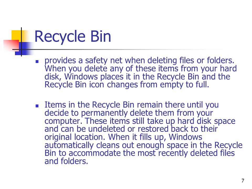 7 Recycle Bin provides a safety net when deleting files or folders.