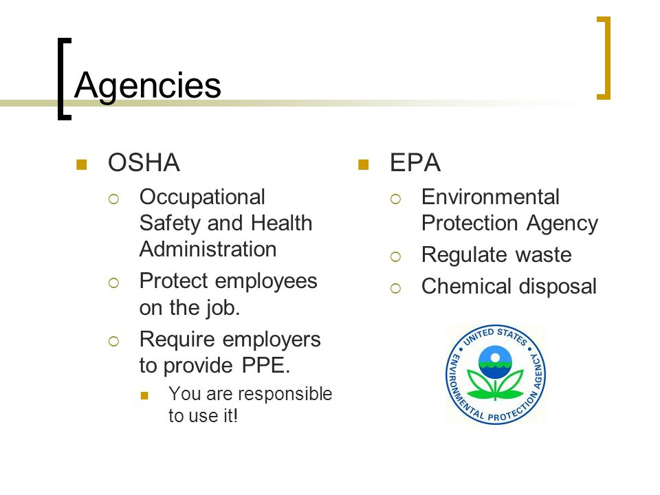 Agencies OSHA OOccupational Safety and Health Administration PProtect employees on the job.
