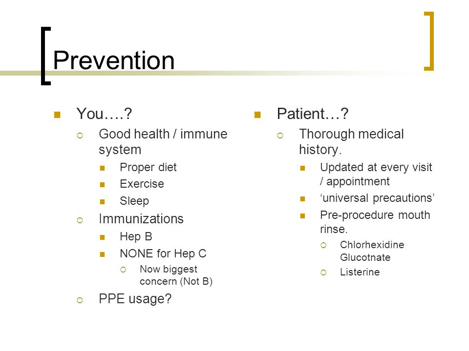 Prevention You….?  Good health / immune system Proper diet Exercise Sleep  Immunizations Hep B NONE for Hep C  Now biggest concern (Not B)  PPE us