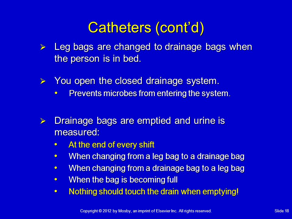  Leg bags are changed to drainage bags when the person is in bed.