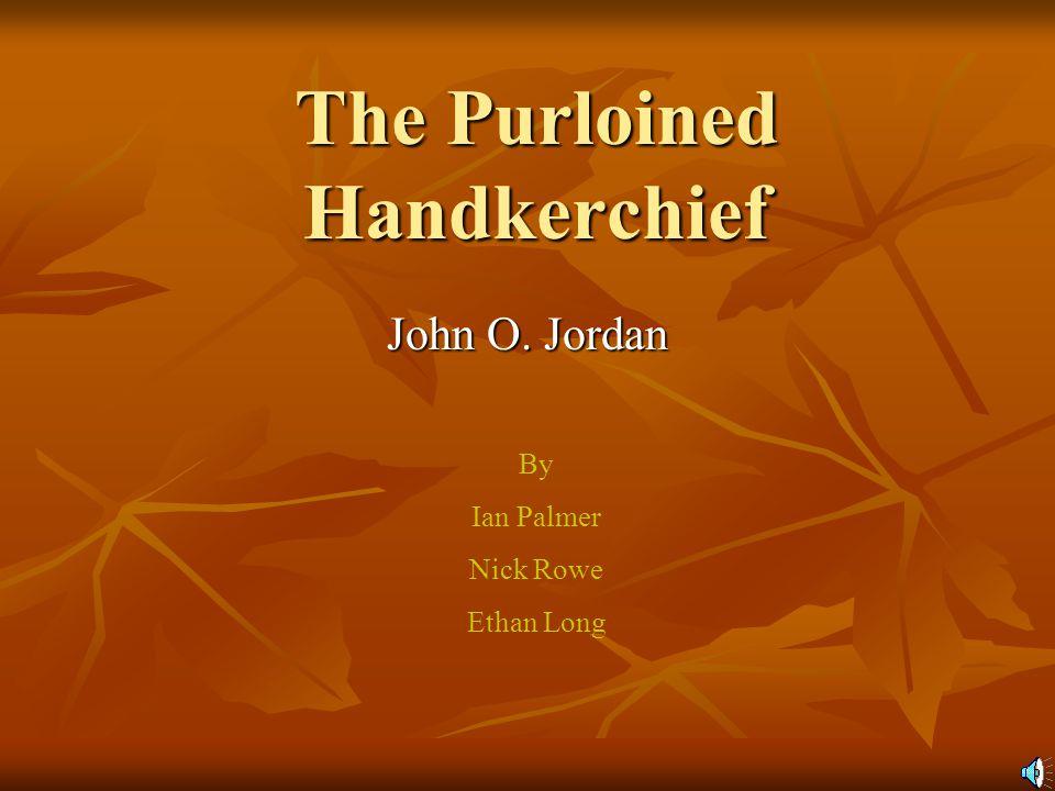 The Purloined Handkerchief John O. Jordan By Ian Palmer Nick Rowe Ethan Long