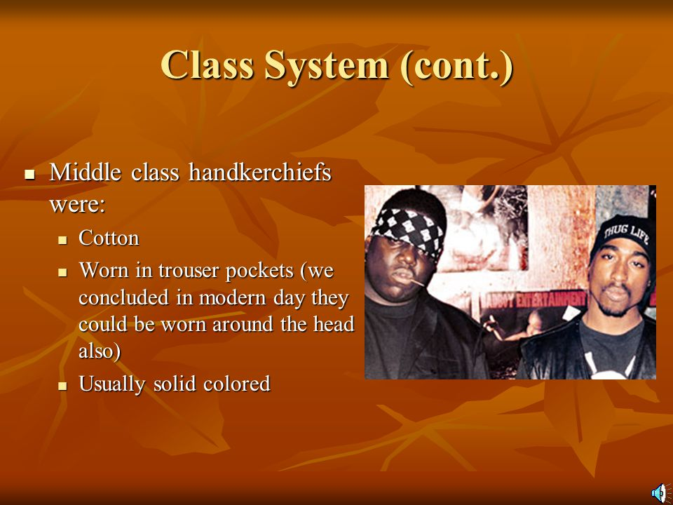 The Handkerchief Class System Lower class handkerchiefs were: Lower class handkerchiefs were: Cotton Cotton Worn around the neck Worn around the neck They were weary of the gallows.