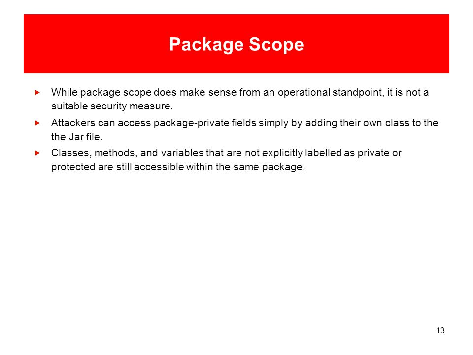 13 Package Scope  While package scope does make sense from an operational standpoint, it is not a suitable security measure.