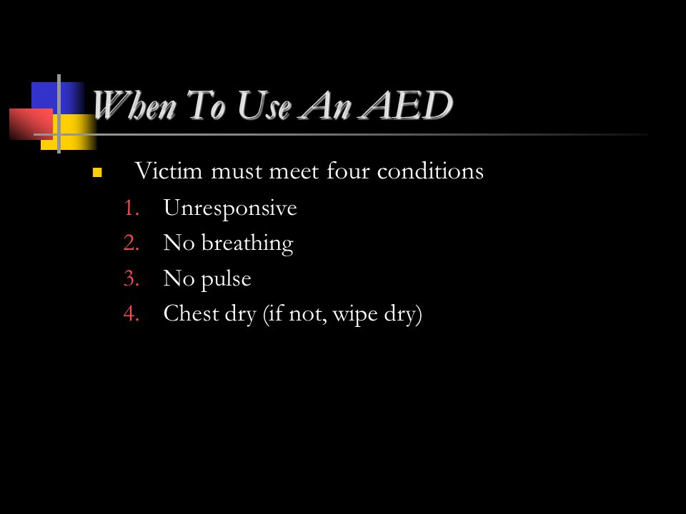 When To Use An AED Victim must meet four conditions 1.