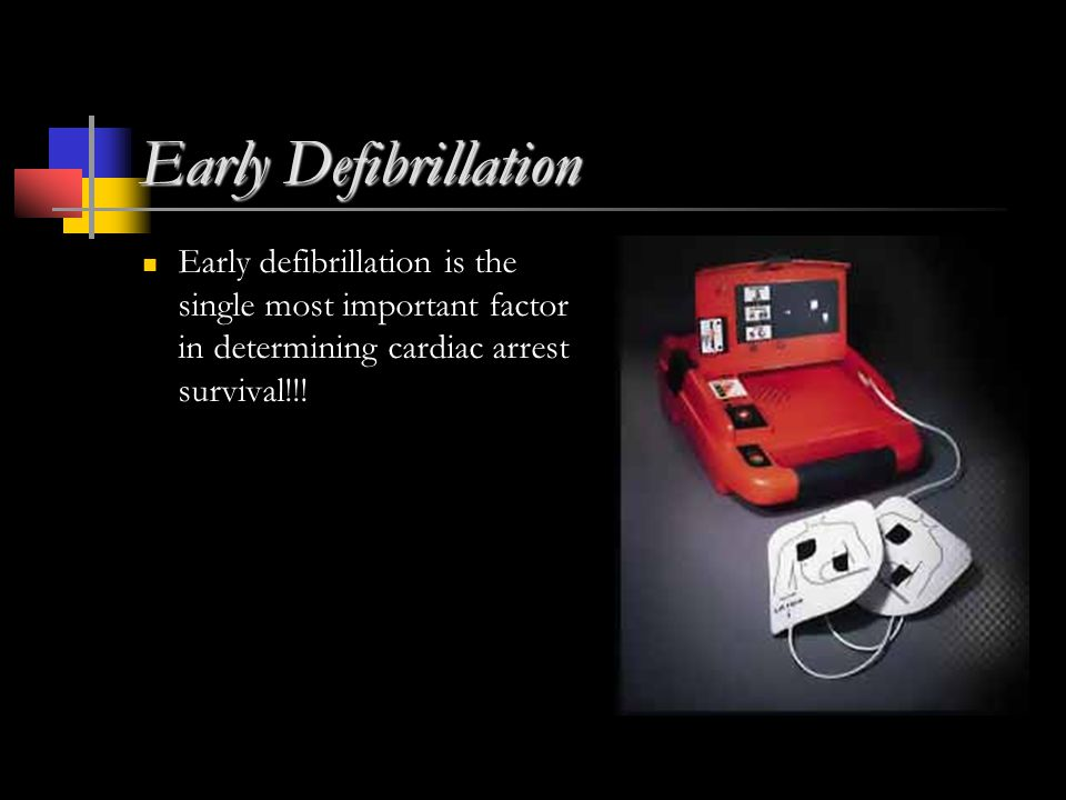Early Defibrillation Early defibrillation is the single most important factor in determining cardiac arrest survival!!!