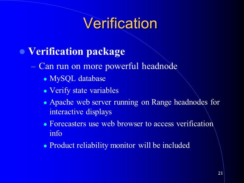 21 Verification Verification package – Can run on more powerful headnode MySQL database Verify state variables Apache web server running on Range head