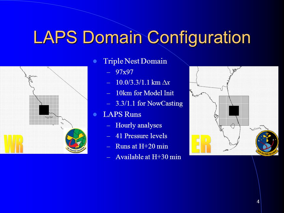 4 LAPS Domain Configuration Triple Nest Domain – 97x97 – 10.0/3.3/1.1 km  x – 10km for Model Init – 3.3/1.1 for NowCasting LAPS Runs – Hourly analyses – 41 Pressure levels – Runs at H+20 min – Available at H+30 min