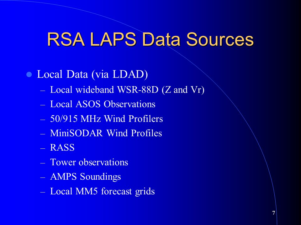 7 RSA LAPS Data Sources Local Data (via LDAD) – Local wideband WSR-88D (Z and Vr) – Local ASOS Observations – 50/915 MHz Wind Profilers – MiniSODAR Wi