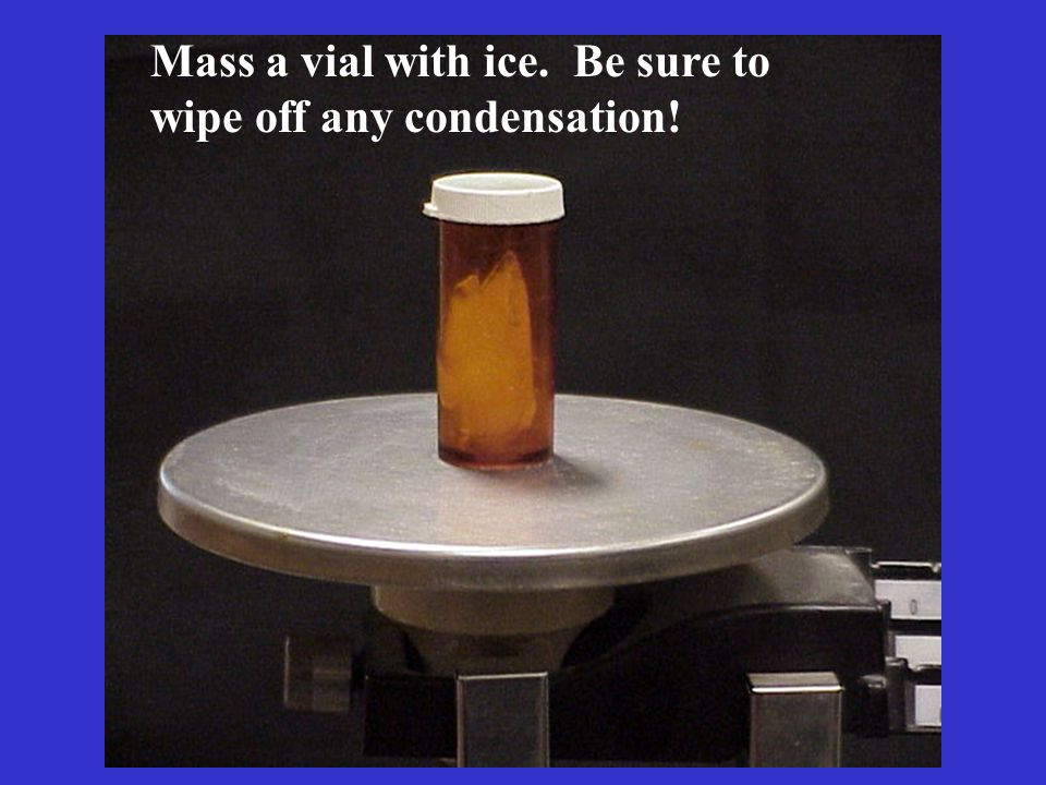 Mass a vial with ice. Be sure to wipe off any condensation!