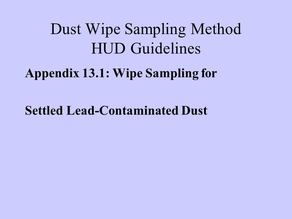 Dust Wipe Sampling Method HUD Guidelines Appendix 13.1: Wipe Sampling for Settled Lead-Contaminated Dust