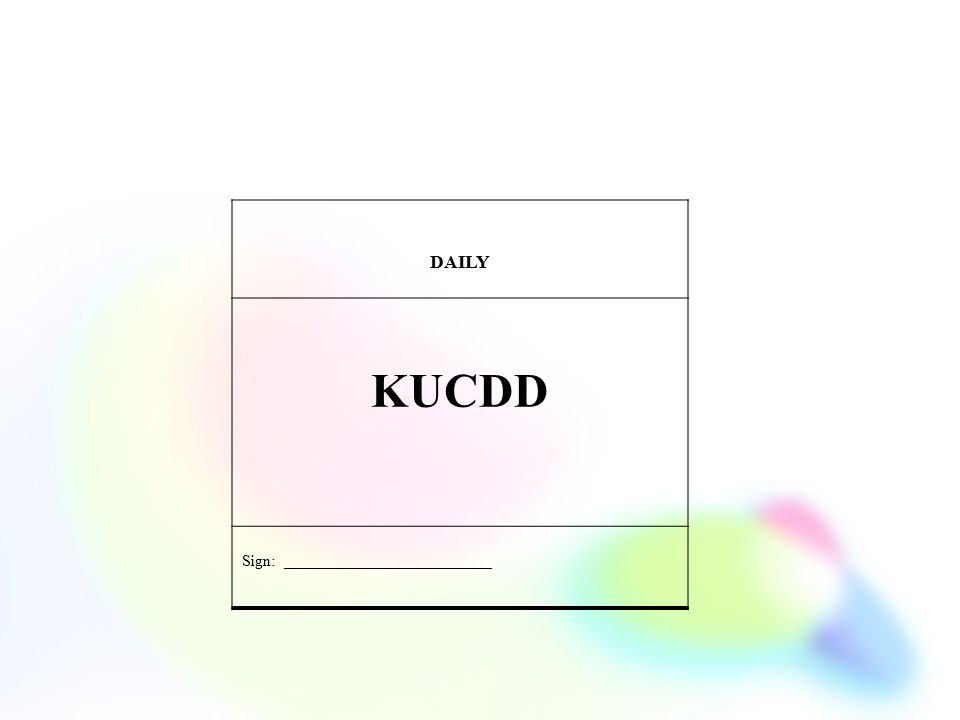 DAILY KUCDD Sign: __________________________