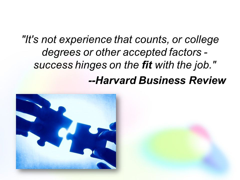It s not experience that counts, or college degrees or other accepted factors - success hinges on the fit with the job. --Harvard Business Review
