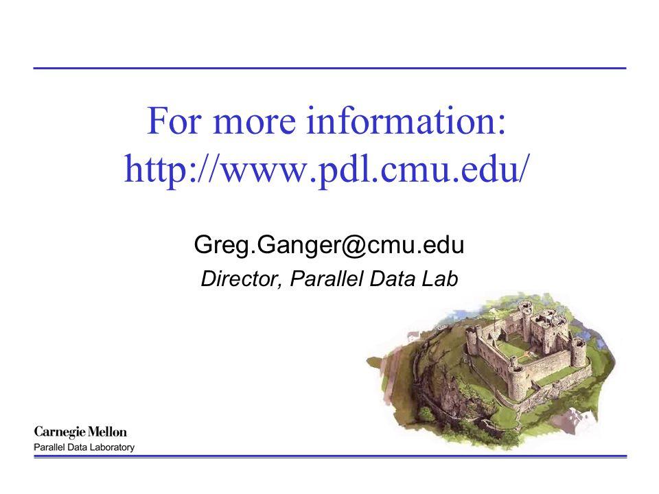 For more information: http://www.pdl.cmu.edu/ Greg.Ganger@cmu.edu Director, Parallel Data Lab