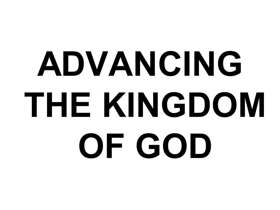 ADVANCING THE KINGDOM OF GOD