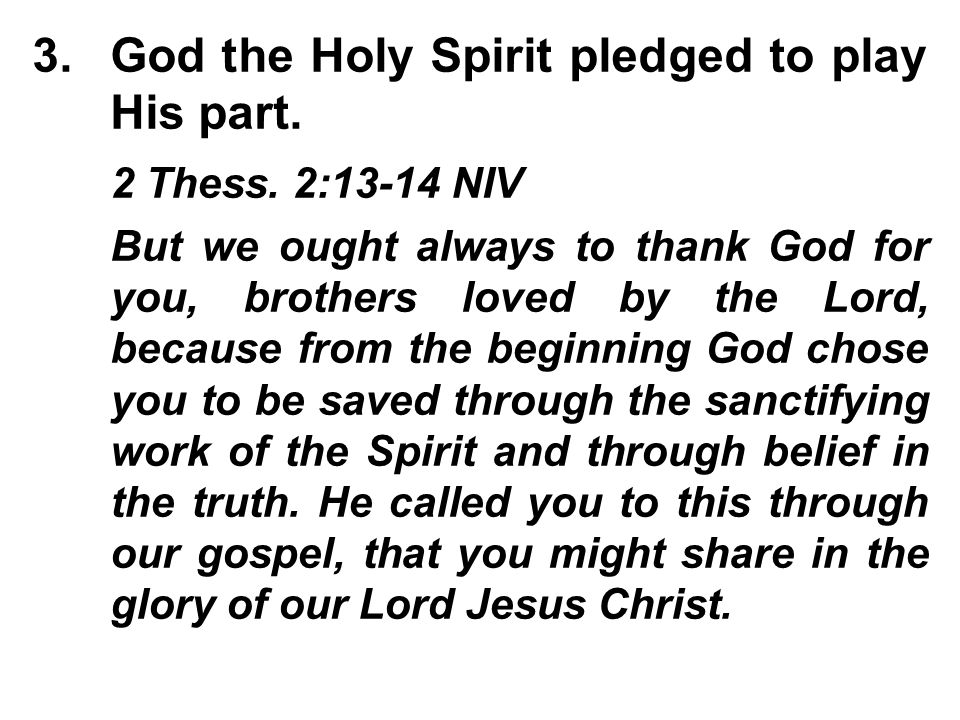 3.God the Holy Spirit pledged to play His part. 2 Thess.