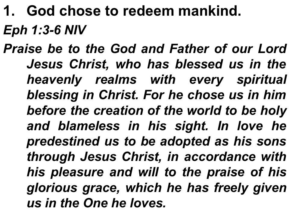 1.God chose to redeem mankind.