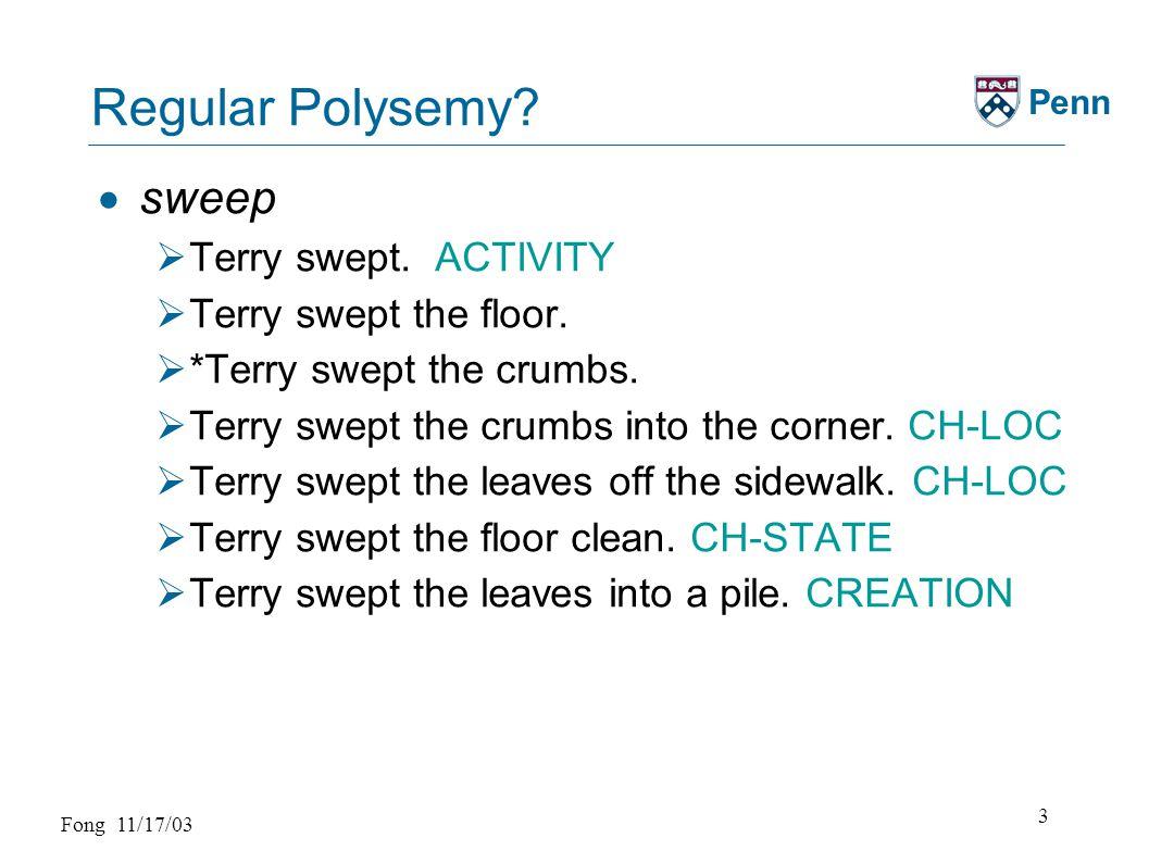 Fong 11/17/03 4 Penn Regular Polysemy. sweep, wipe  ?Terry wiped.