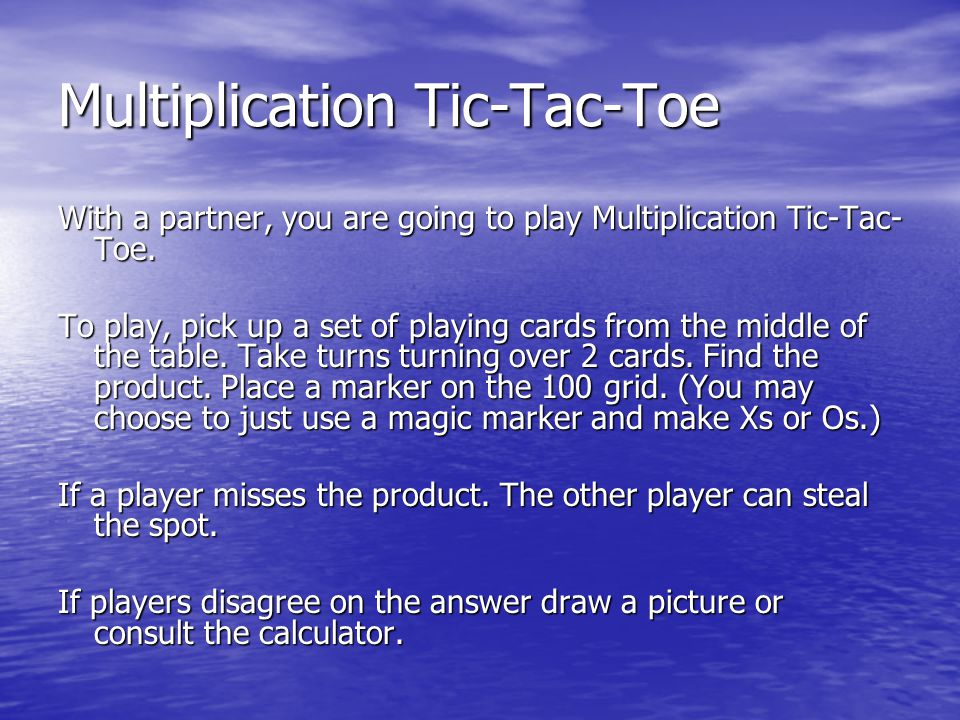 Multiplication Tic-Tac-Toe With a partner, you are going to play Multiplication Tic-Tac- Toe.