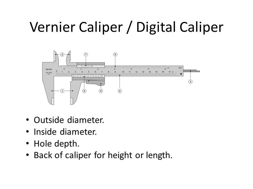 Vernier Caliper / Digital Caliper Outside diameter. Inside diameter. Hole depth. Back of caliper for height or length.