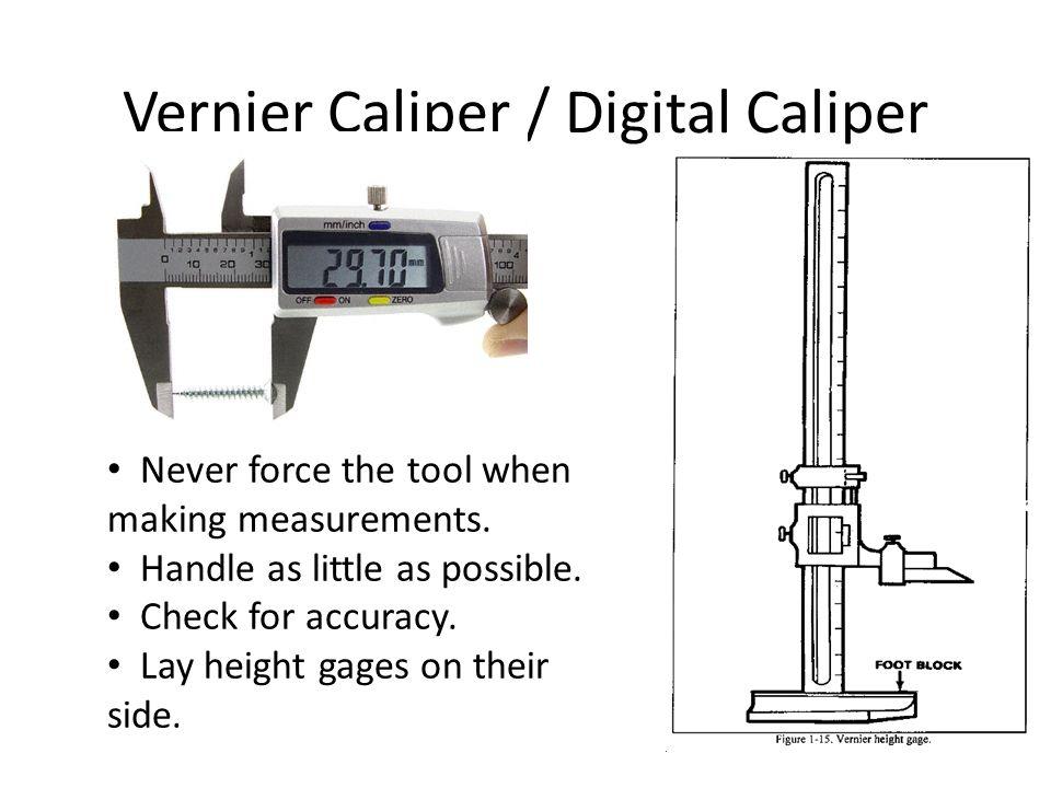 Vernier Caliper / Digital Caliper Never force the tool when making measurements.