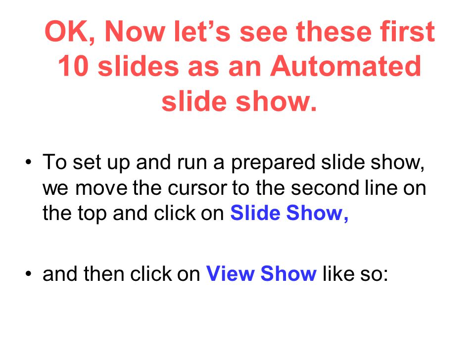OK, Now let's see these first 10 slides as an Automated slide show.