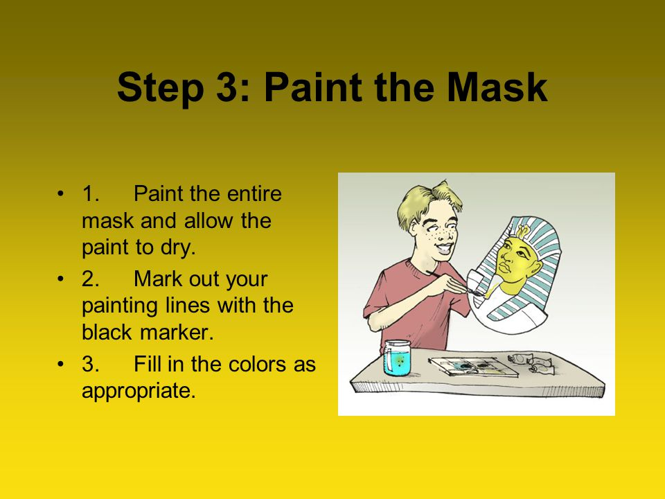 Step 3: Paint the Mask 1. Paint the entire mask and allow the paint to dry.
