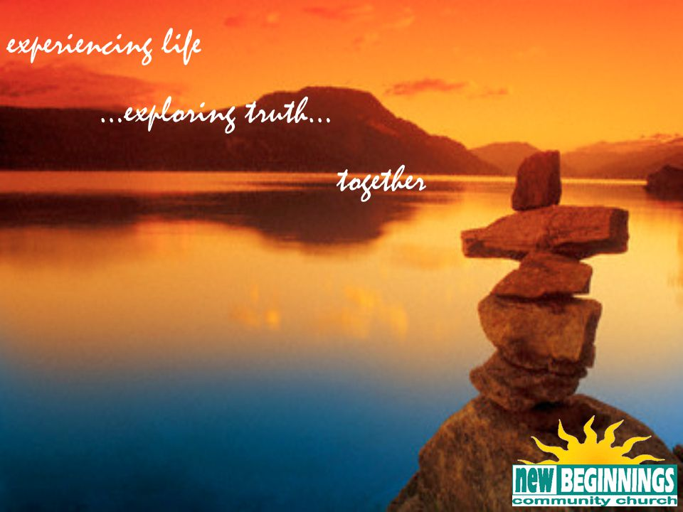 experiencing life …exploring truth… together