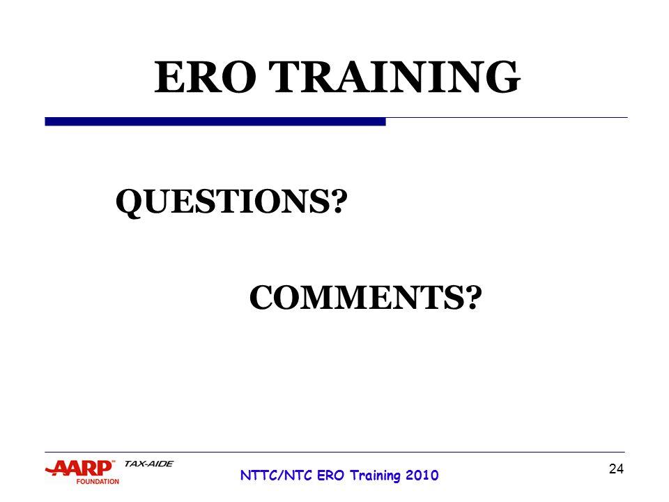 24 NTTC/NTC ERO Training 2010 ERO TRAINING QUESTIONS COMMENTS