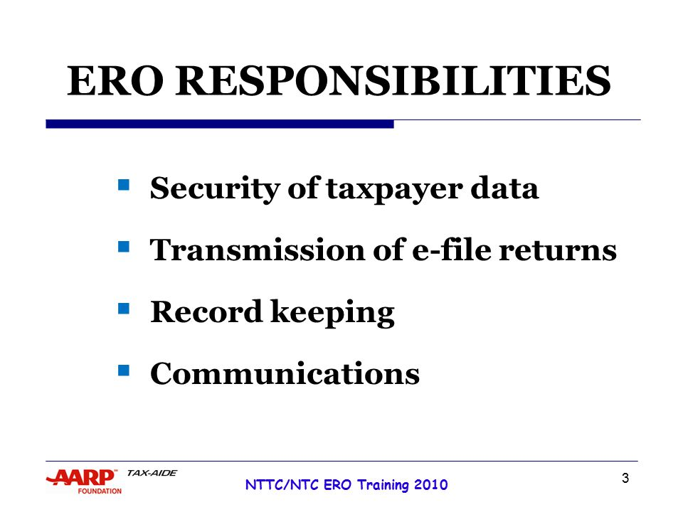 4 NTTC/NTC ERO Training 2010 SECURITY OF TAXPAYER DATA Tax-Aide Policy and IRS Pub 3189 Require all volunteers:  To be vigilant  To physically protect  Printed data  Electronic data  Equipment