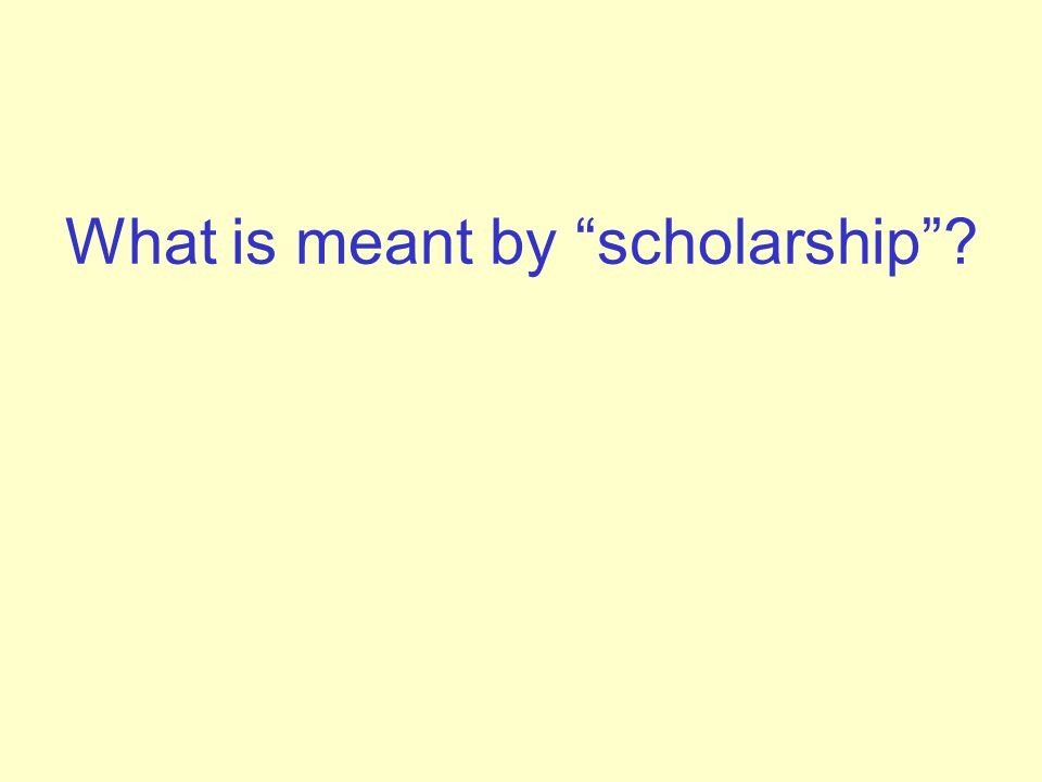 What is meant by scholarship