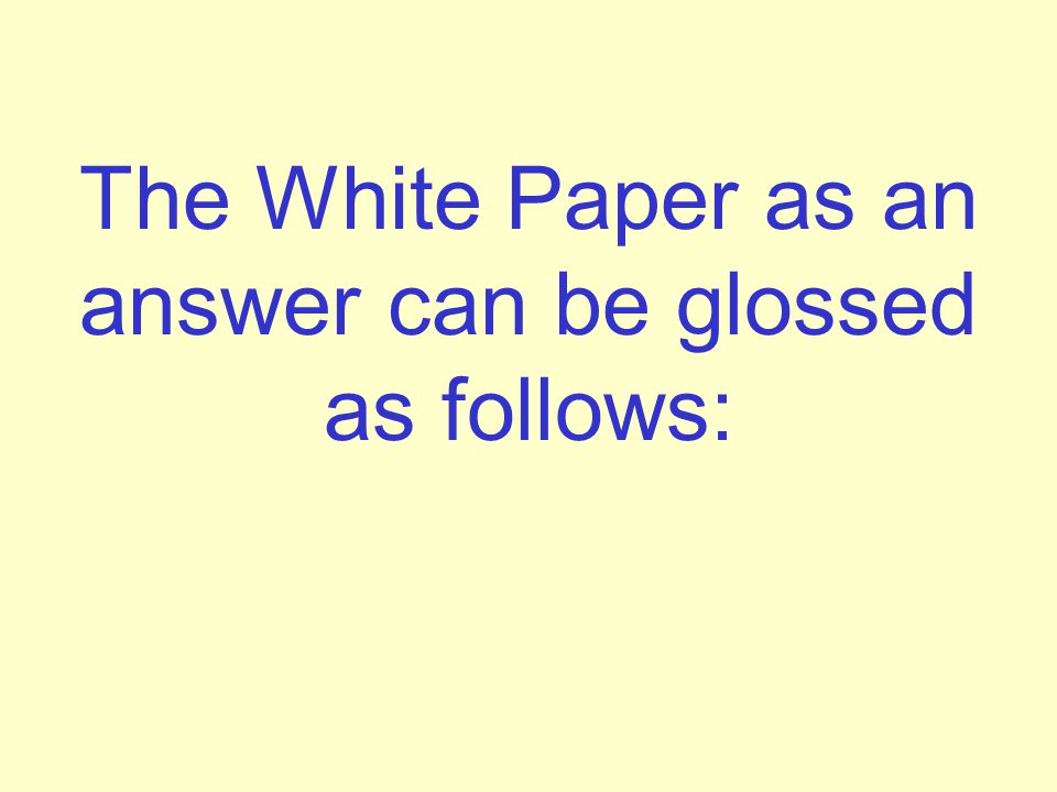 The White Paper as an answer can be glossed as follows: