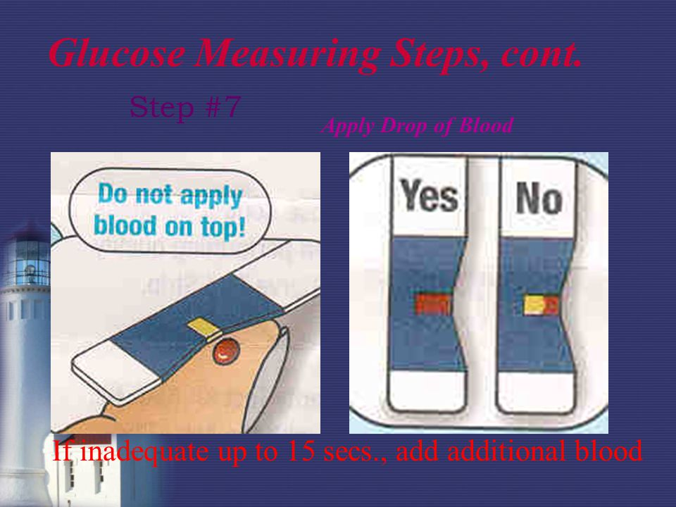 Apply Drop of Blood If inadequate up to 15 secs., add additional blood Step #7 Glucose Measuring Steps, cont.