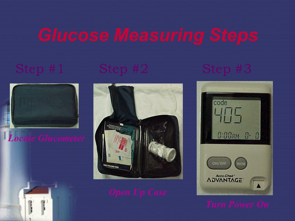Glucose Measuring Steps Step #1Step #2 Locate Glucometer Open Up Case Step #3 Turn Power On