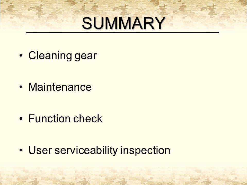 SUMMARY Cleaning gear Maintenance Function check User serviceability inspection