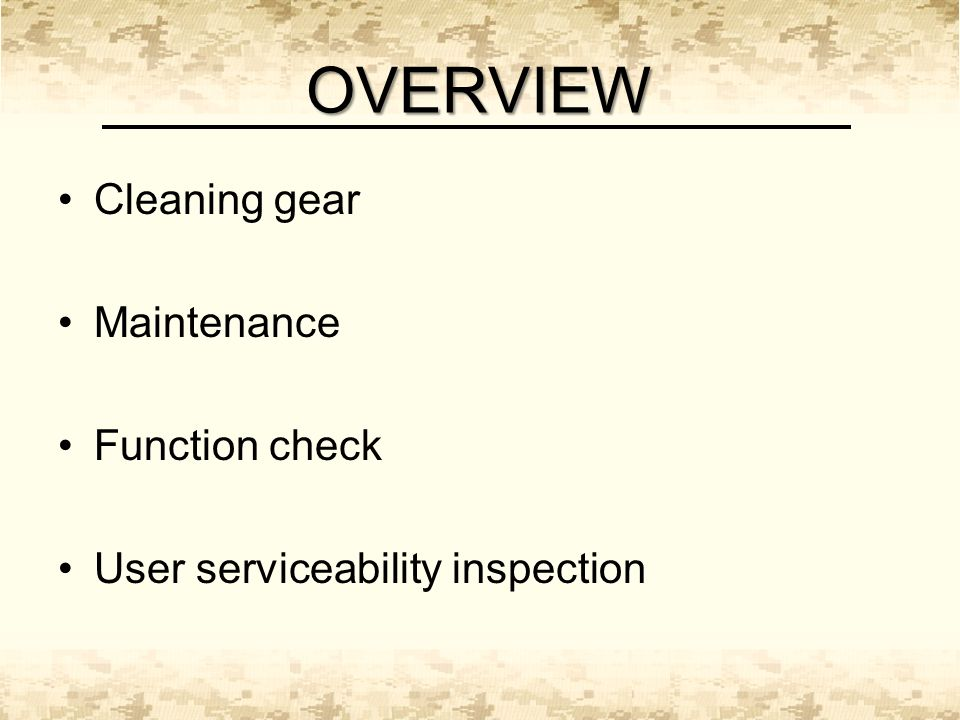 OVERVIEW Cleaning gear Maintenance Function check User serviceability inspection