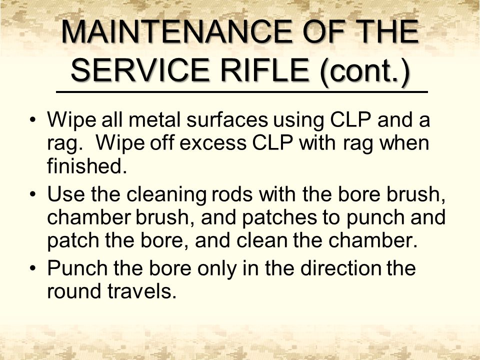 Wipe all metal surfaces using CLP and a rag. Wipe off excess CLP with rag when finished. Use the cleaning rods with the bore brush, chamber brush, and