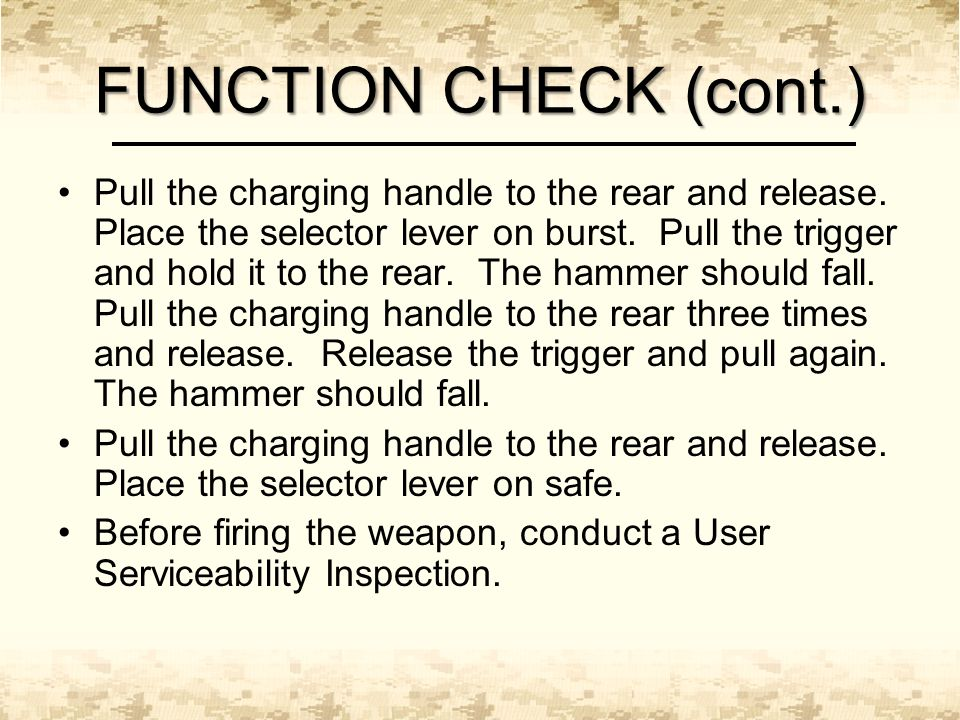FUNCTION CHECK (cont.) Pull the charging handle to the rear and release. Place the selector lever on burst. Pull the trigger and hold it to the rear.