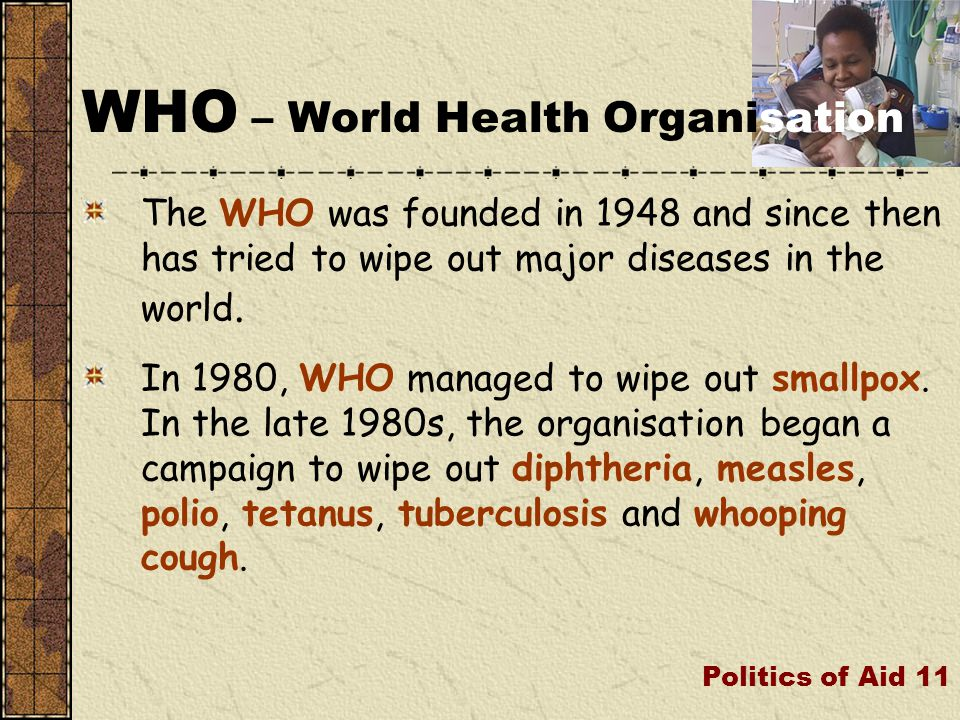 The WHO was founded in 1948 and since then has tried to wipe out major diseases in the world.