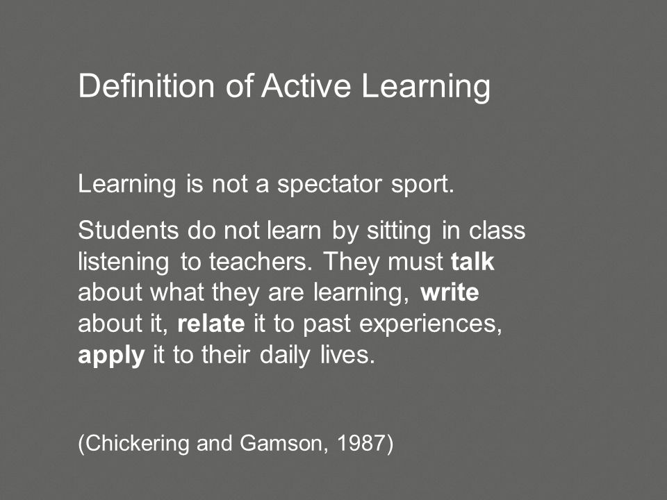 Definition of Active Learning Learning is not a spectator sport.