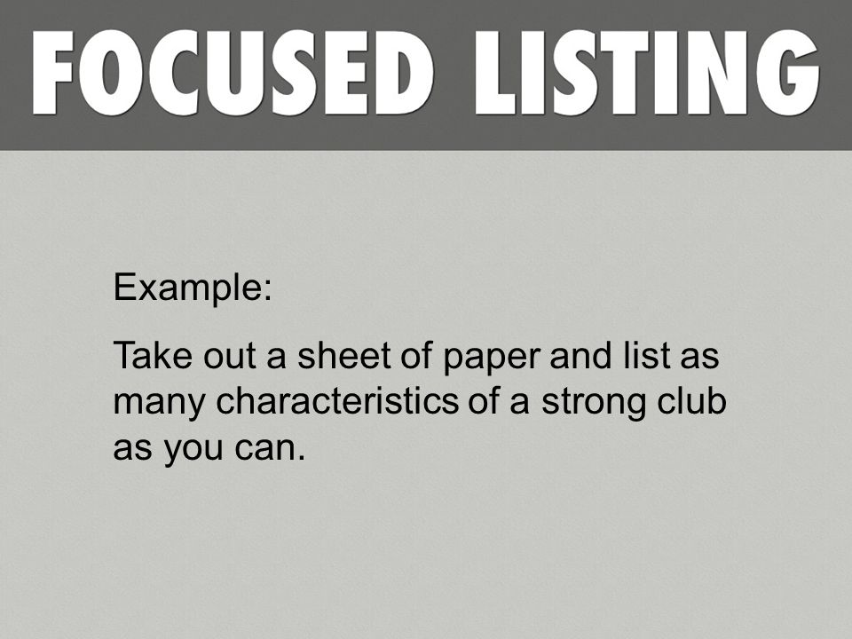 Example: Take out a sheet of paper and list as many characteristics of a strong club as you can.