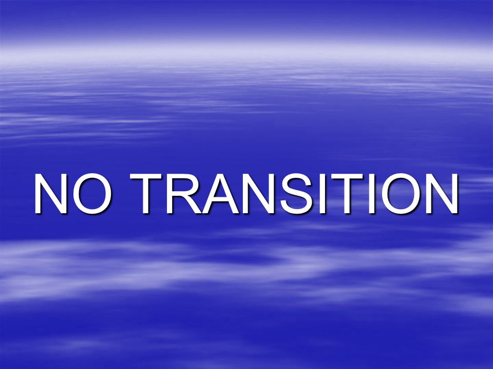 NO TRANSITION