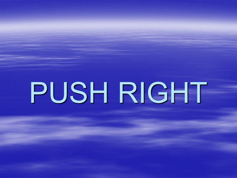 PUSH RIGHT
