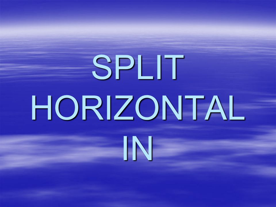 SPLIT HORIZONTAL IN