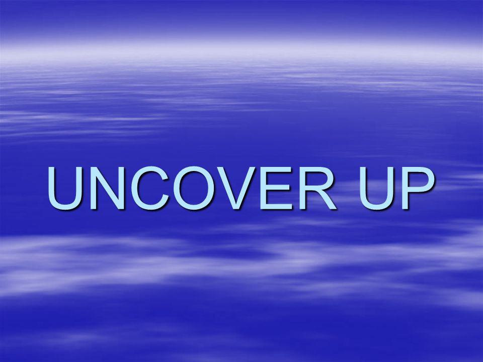 UNCOVER UP