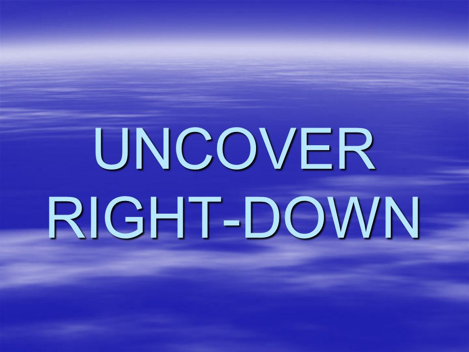 UNCOVER RIGHT-DOWN