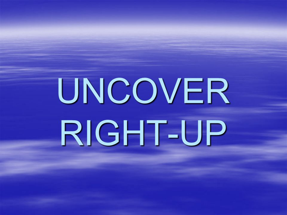 UNCOVER RIGHT-UP