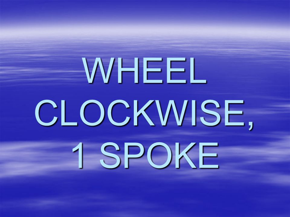 WHEEL CLOCKWISE, 1 SPOKE